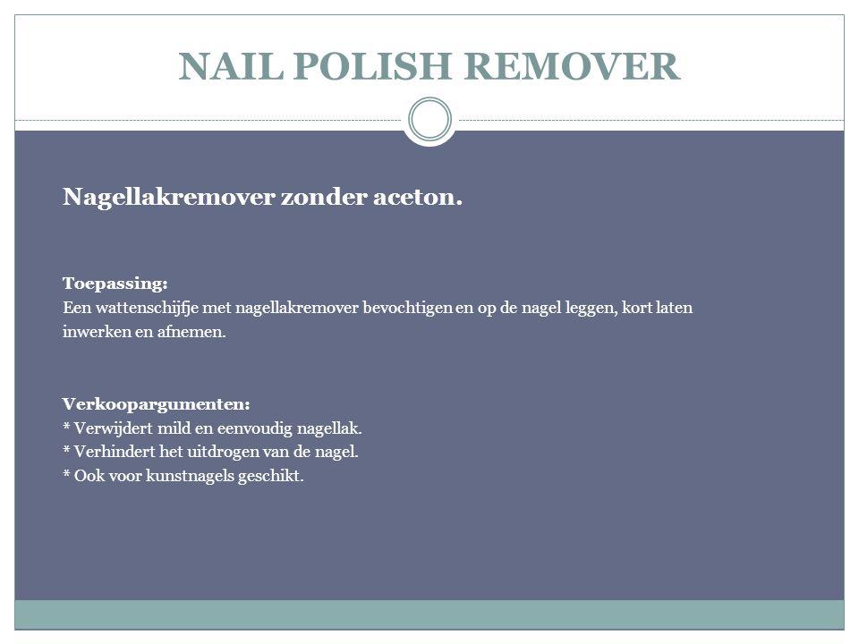 NAIL POLISH REMOVER Nagellakremover zonder aceton. Toepassing: