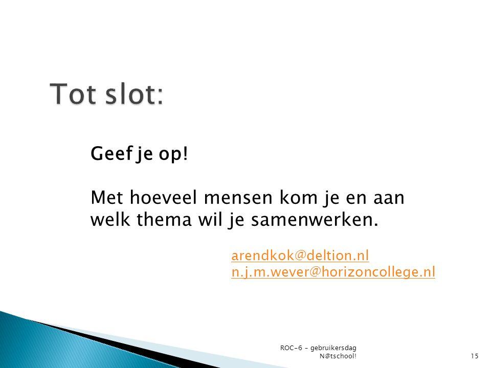 Tot slot: Geef je op! Met hoeveel mensen kom je en aan welk thema wil je samenwerken. arendkok@deltion.nl.