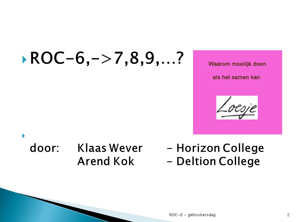 ROC-6,->7,8,9,…. door: Klaas Wever - Horizon College Arend Kok - Deltion College.