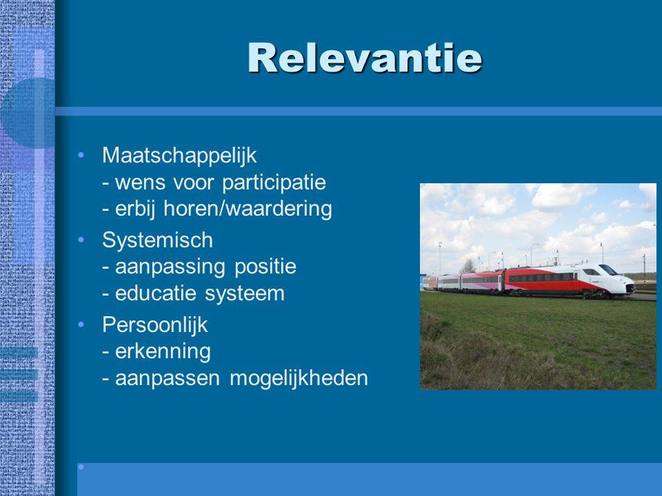 Relevantie Maatschappelijk - wens voor participatie - erbij horen/waardering. Systemisch - aanpassing positie - educatie systeem.