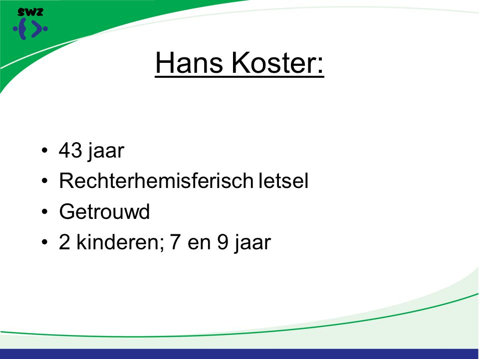 Hans Koster: 43 jaar Rechterhemisferisch letsel Getrouwd