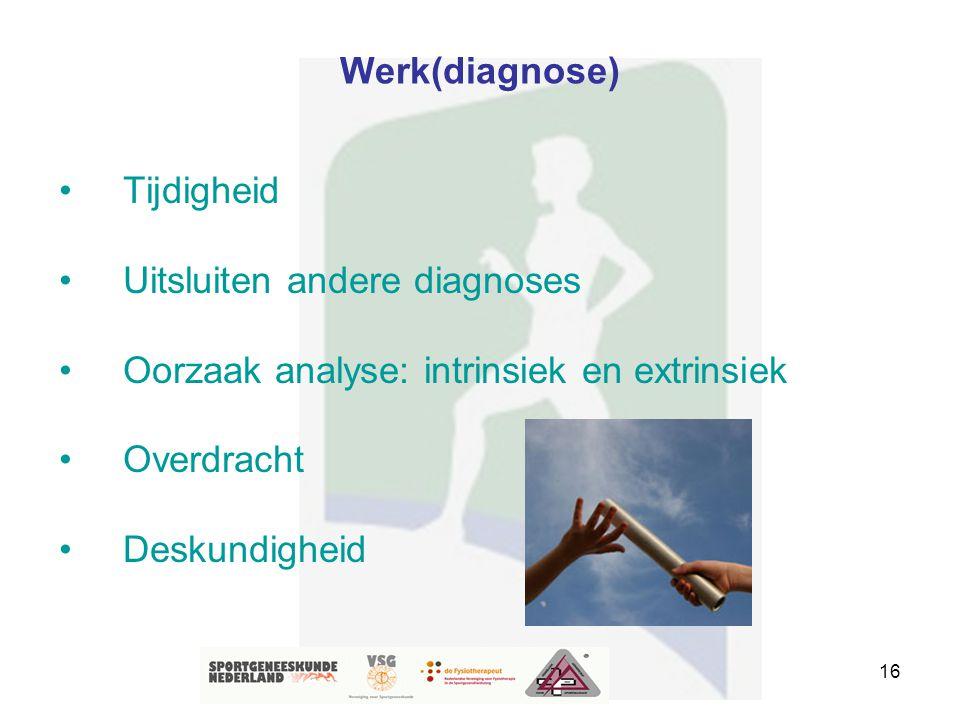 Werk(diagnose) Tijdigheid. Uitsluiten andere diagnoses. Oorzaak analyse: intrinsiek en extrinsiek.