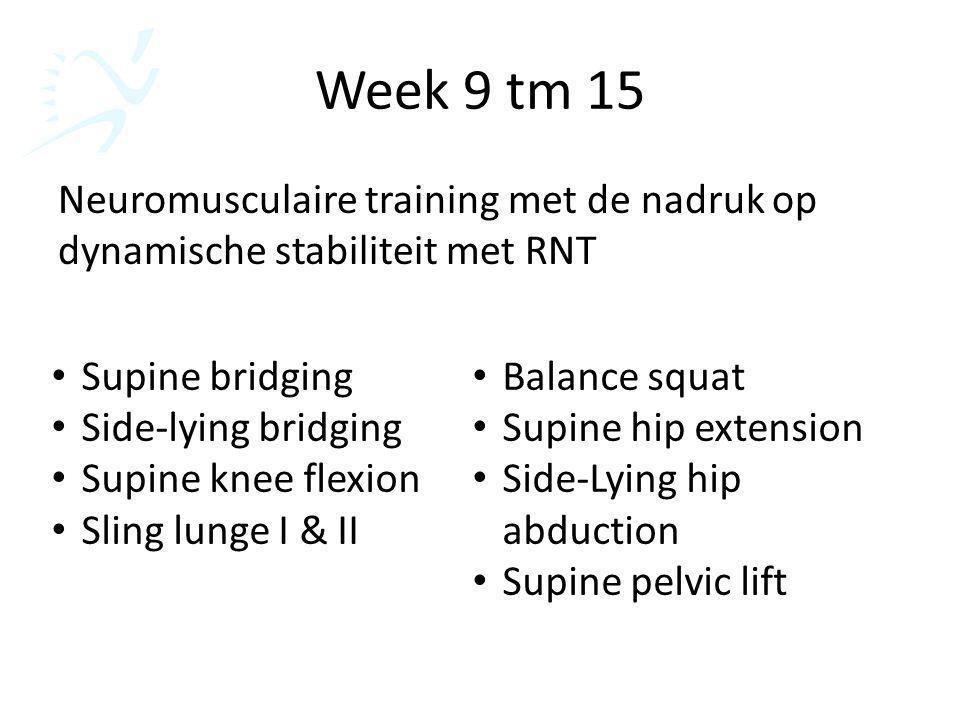 Week 9 tm 15 Neuromusculaire training met de nadruk op dynamische stabiliteit met RNT. Supine bridging.