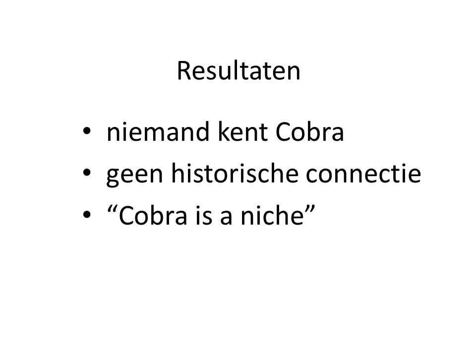 Resultaten niemand kent Cobra geen historische connectie Cobra is a niche