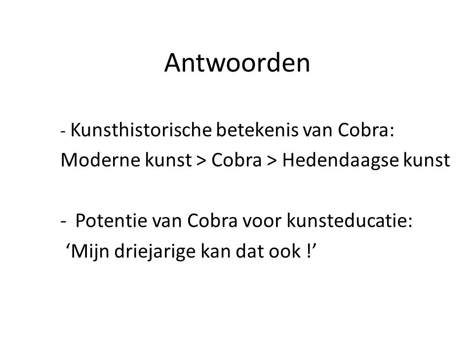 Antwoorden Moderne kunst > Cobra > Hedendaagse kunst