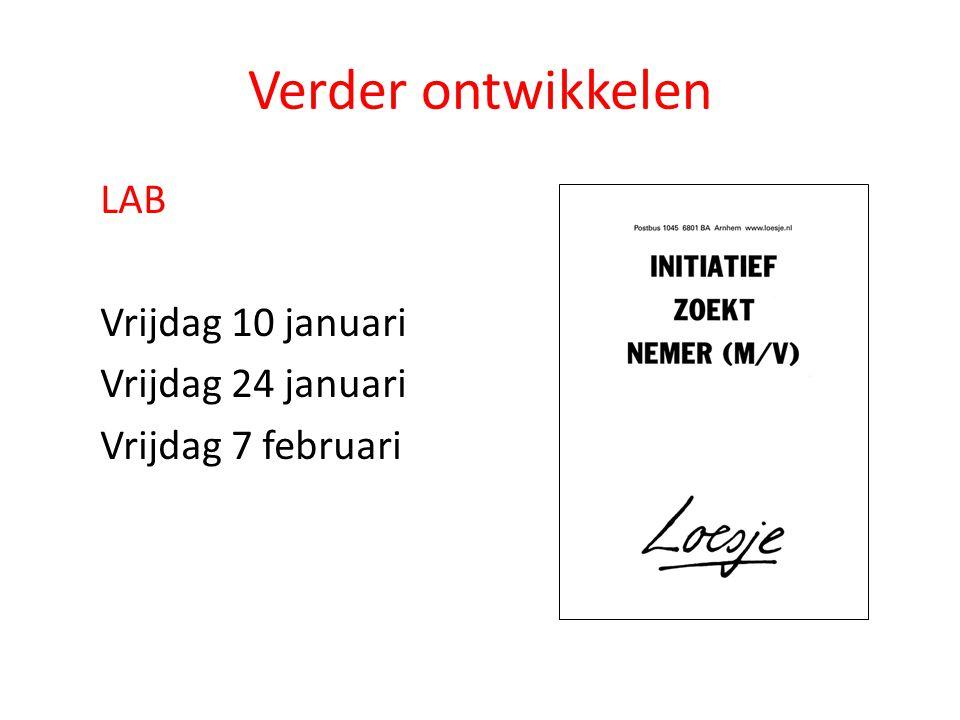 Verder ontwikkelen LAB Vrijdag 10 januari Vrijdag 24 januari Vrijdag 7 februari
