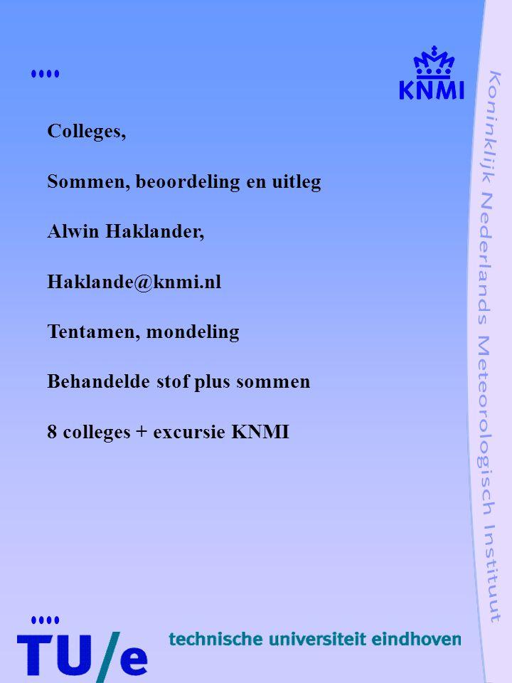 Colleges, Sommen, beoordeling en uitleg. Alwin Haklander, Haklande@knmi.nl. Tentamen, mondeling.