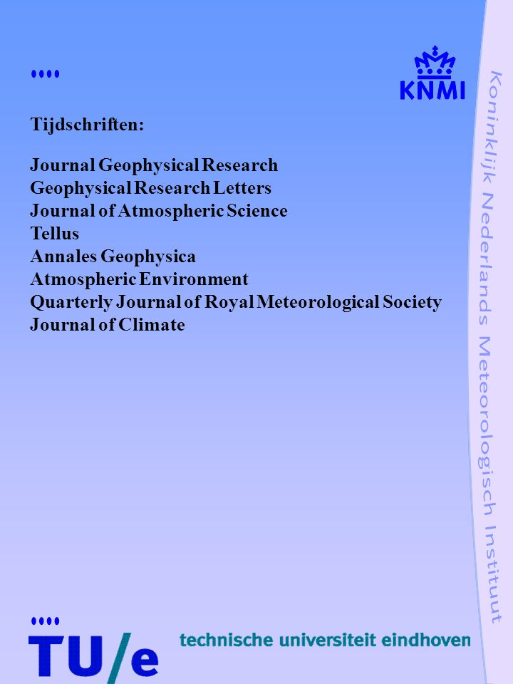 Tijdschriften: Journal Geophysical Research. Geophysical Research Letters. Journal of Atmospheric Science.