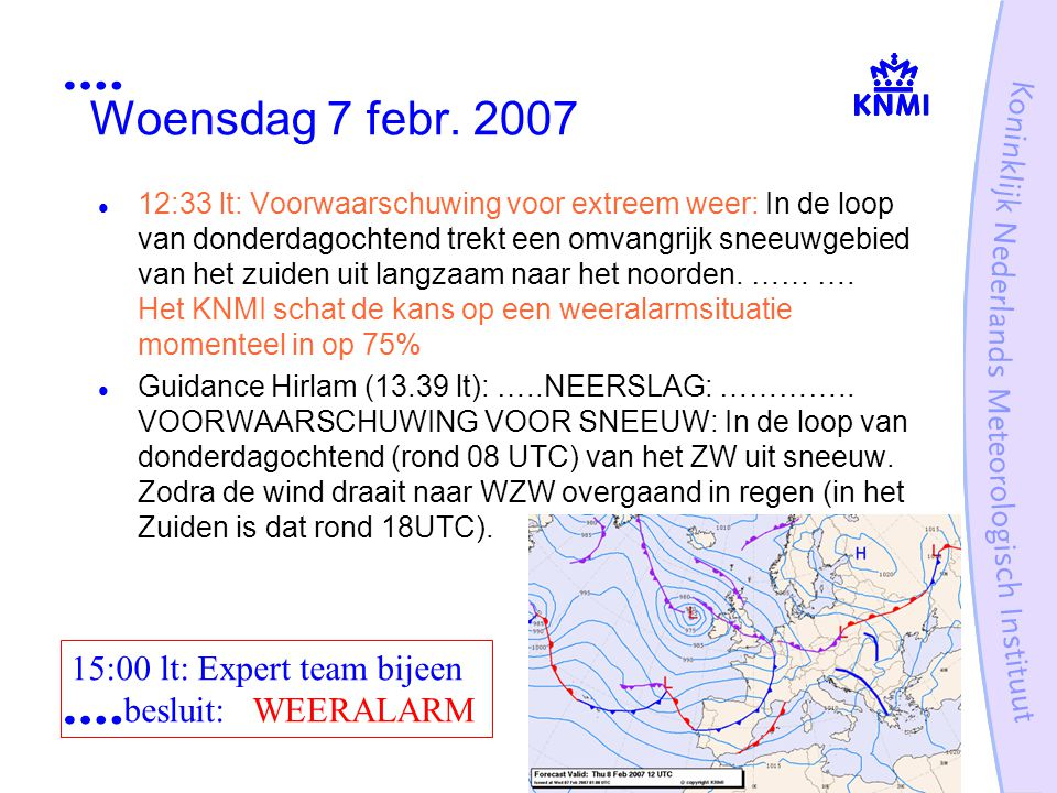 Woensdag 7 febr. 2007 15:00 lt: Expert team bijeen besluit: WEERALARM