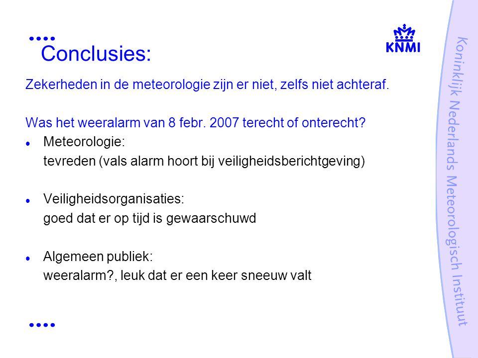 Conclusies: Zekerheden in de meteorologie zijn er niet, zelfs niet achteraf. Was het weeralarm van 8 febr. 2007 terecht of onterecht