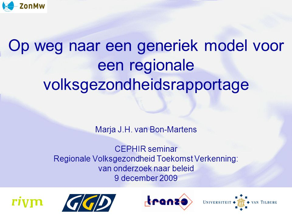 Op weg naar een generiek model voor een regionale volksgezondheidsrapportage Marja J.H.