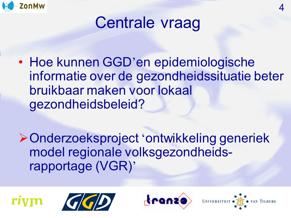 4 Centrale vraag. Hoe kunnen GGD'en epidemiologische informatie over de gezondheidssituatie beter bruikbaar maken voor lokaal gezondheidsbeleid