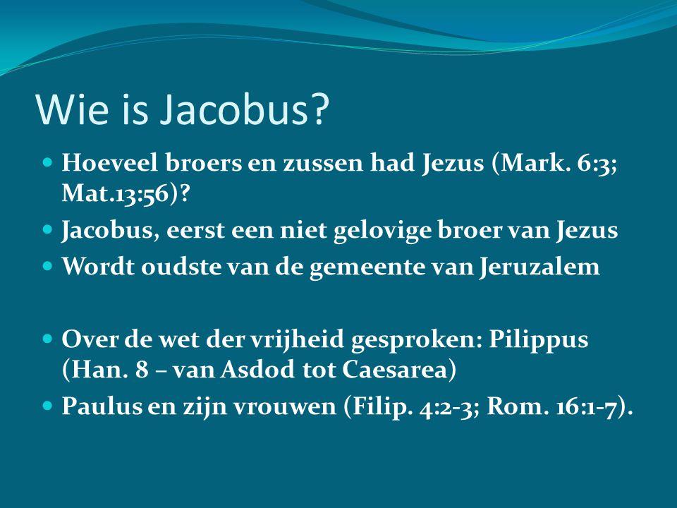 Wie is Jacobus Hoeveel broers en zussen had Jezus (Mark. 6:3; Mat.13:56) Jacobus, eerst een niet gelovige broer van Jezus.