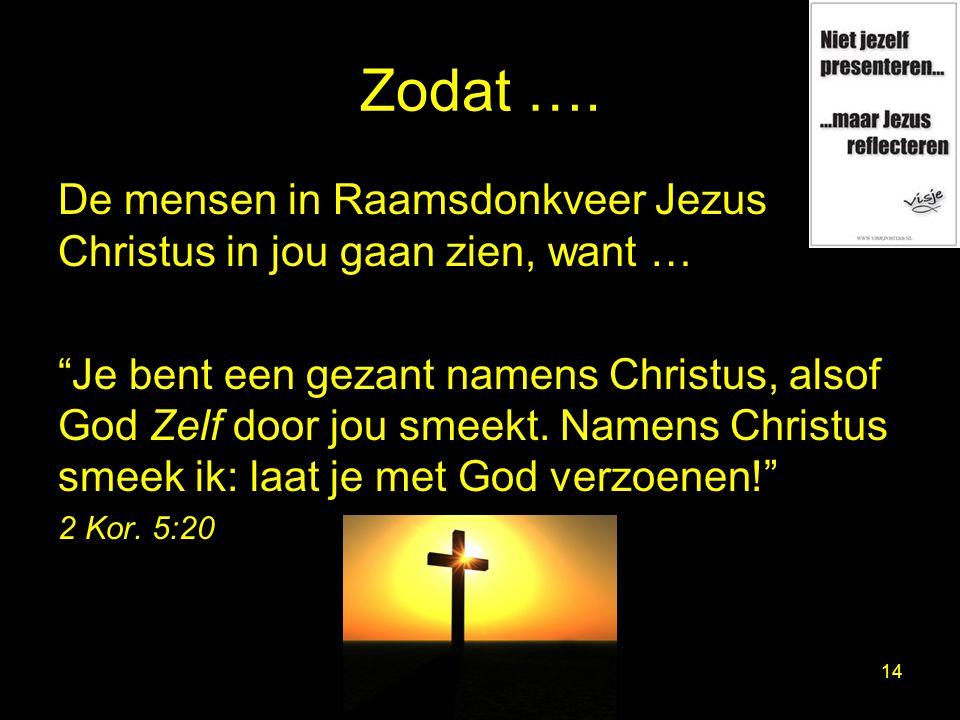 Zodat …. De mensen in Raamsdonkveer Jezus Christus in jou gaan zien, want …