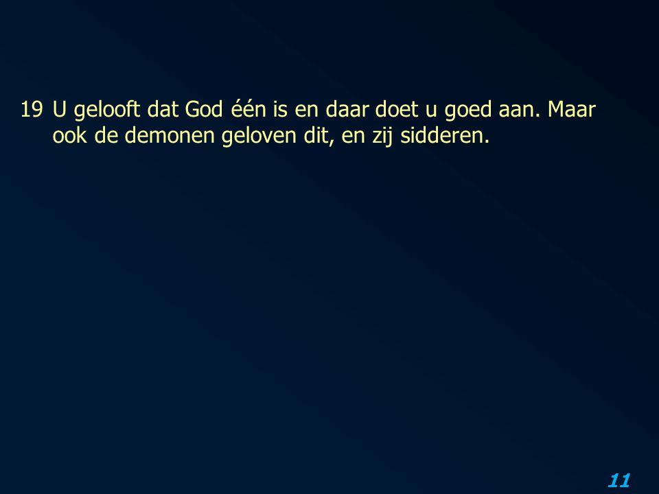 19. U gelooft dat God één is en daar doet u goed aan