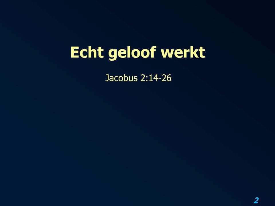 Echt geloof werkt Jacobus 2:14-26