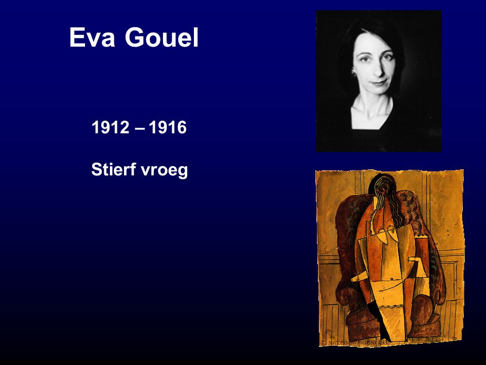 Eva Gouel 1912 – 1916 Stierf vroeg