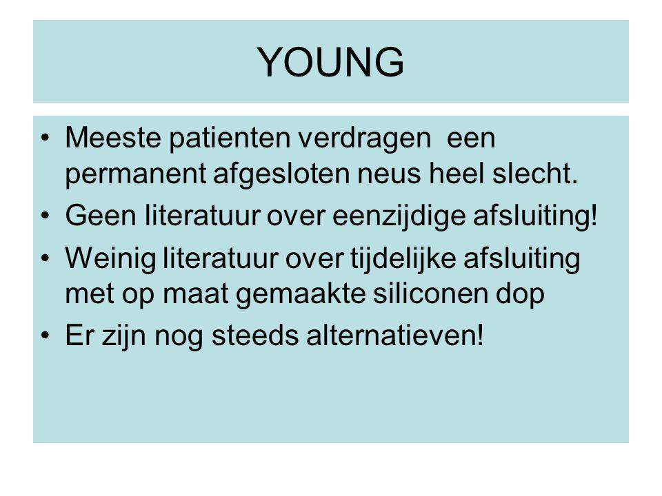 YOUNG Meeste patienten verdragen een permanent afgesloten neus heel slecht. Geen literatuur over eenzijdige afsluiting!
