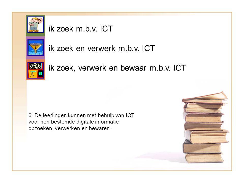 ik zoek en verwerk m.b.v. ICT ik zoek, verwerk en bewaar m.b.v. ICT