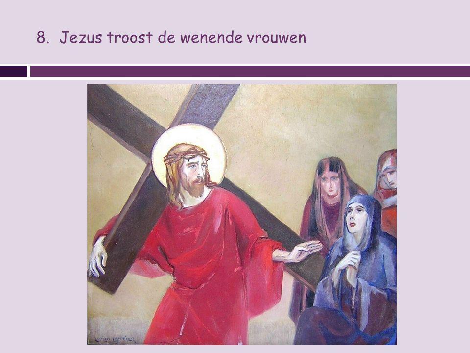 8. Jezus troost de wenende vrouwen