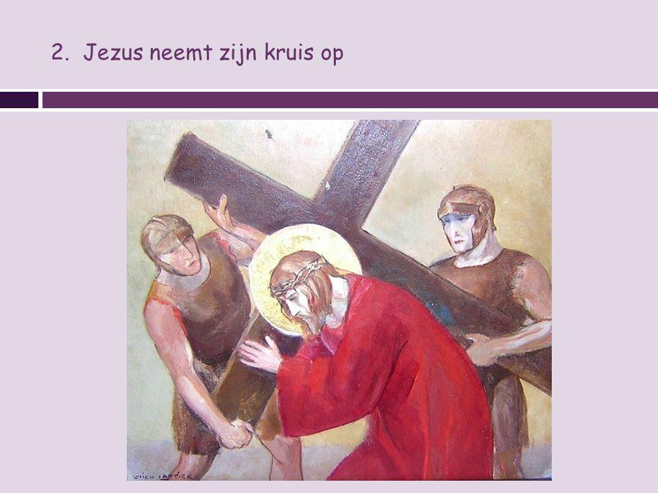 2. Jezus neemt zijn kruis op