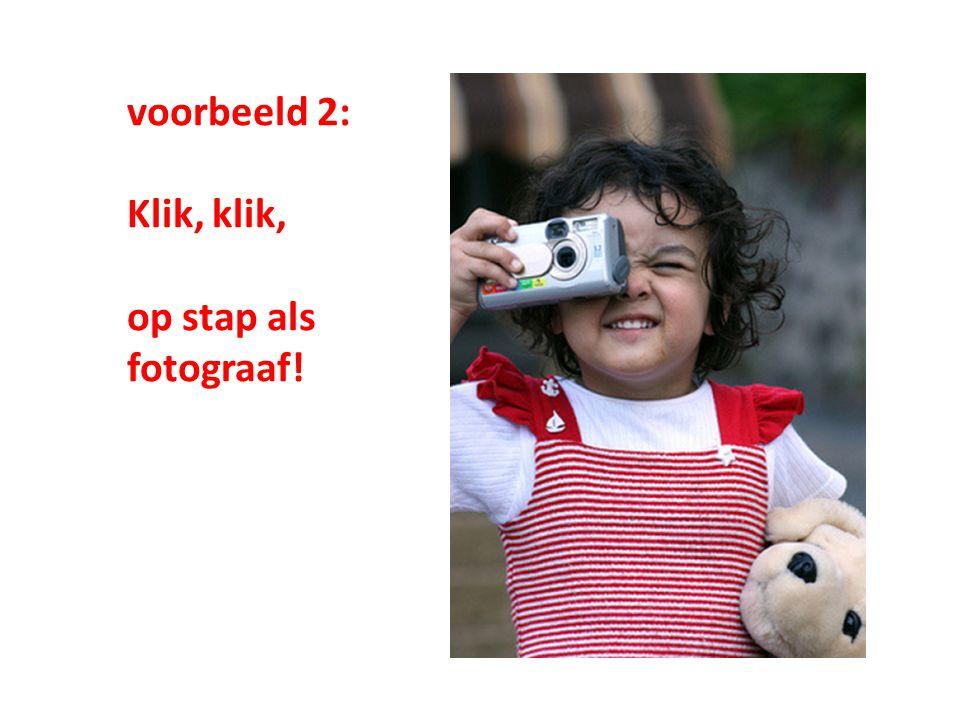 voorbeeld 2: Klik, klik, op stap als fotograaf!