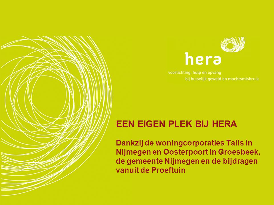 EEN EIGEN PLEK BIJ HERA Dankzij de woningcorporaties Talis in Nijmegen en Oosterpoort in Groesbeek, de gemeente Nijmegen en de bijdragen vanuit de Proeftuin