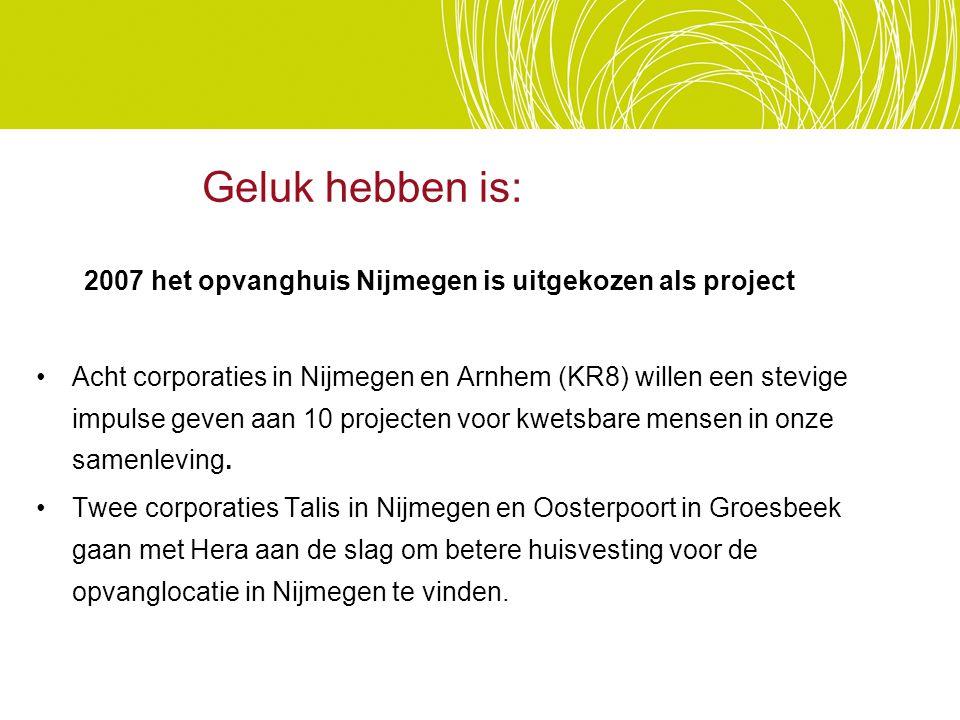 Geluk hebben is: 2007 het opvanghuis Nijmegen is uitgekozen als project.