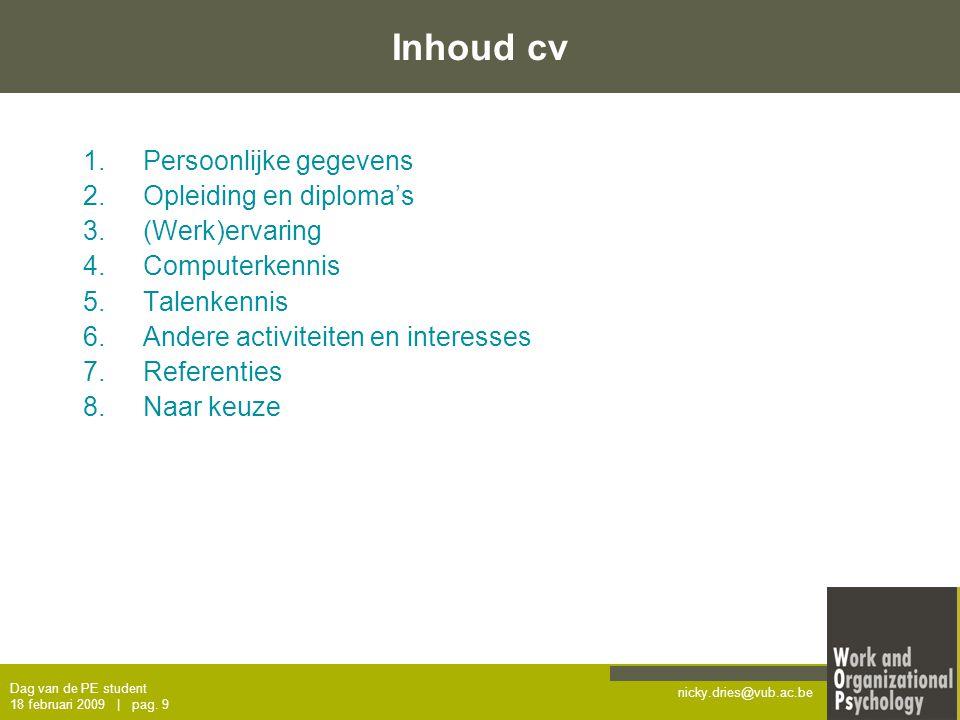 Inhoud cv Persoonlijke gegevens Opleiding en diploma's (Werk)ervaring