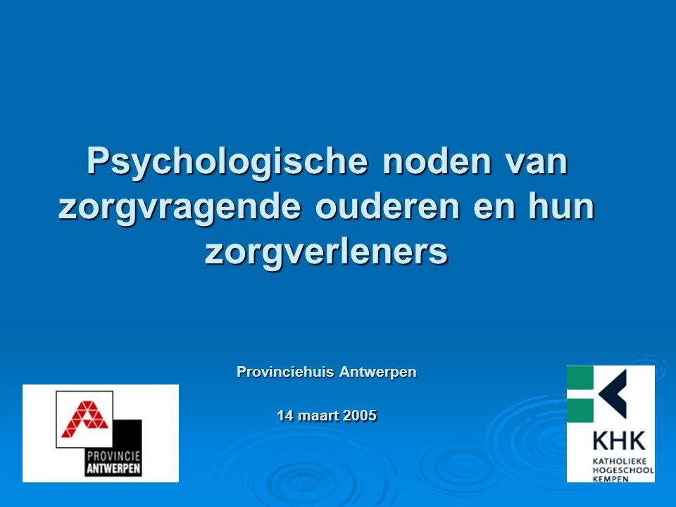 Psychologische noden van zorgvragende ouderen en hun zorgverleners Provinciehuis Antwerpen 14 maart 2005