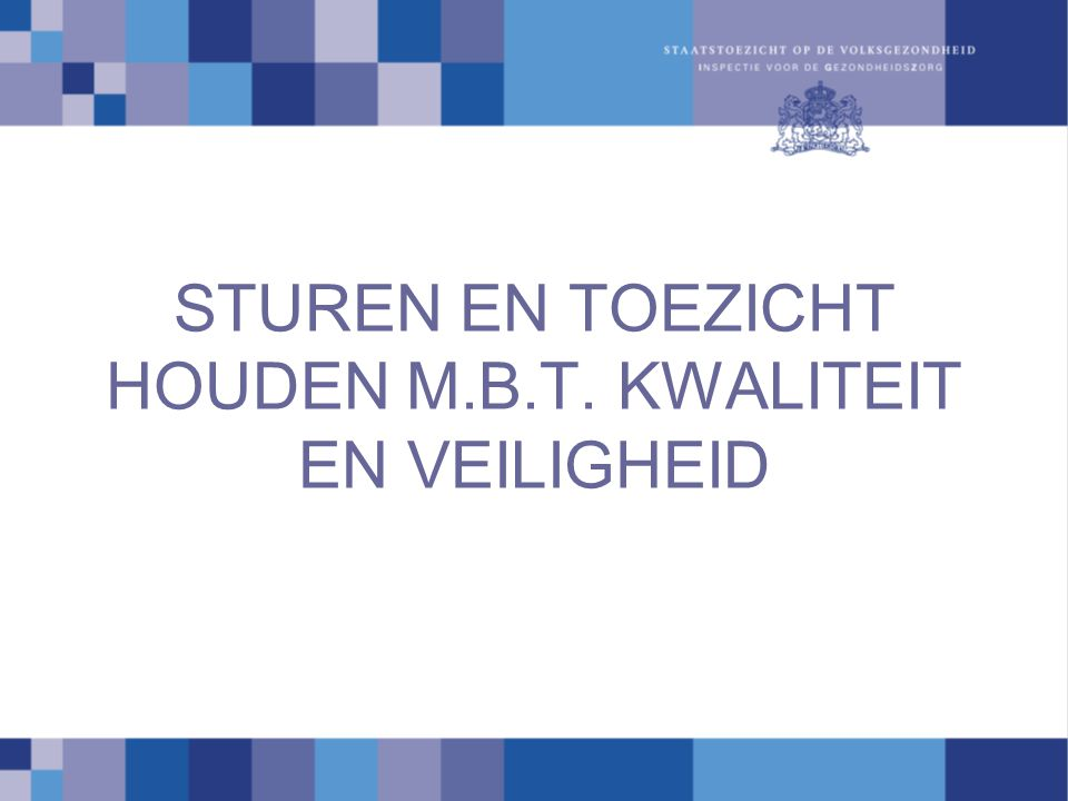 STUREN EN TOEZICHT HOUDEN M.B.T. KWALITEIT EN VEILIGHEID