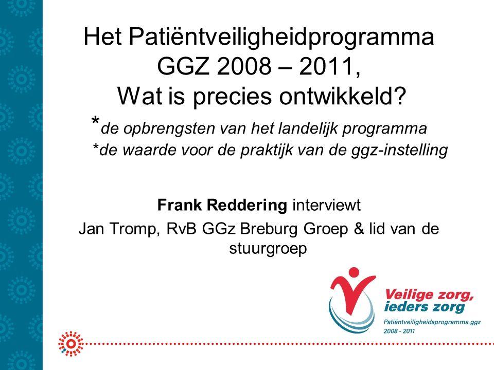 Het Patiëntveiligheidprogramma GGZ 2008 – 2011, Wat is precies ontwikkeld *de opbrengsten van het landelijk programma *de waarde voor de praktijk van de ggz-instelling