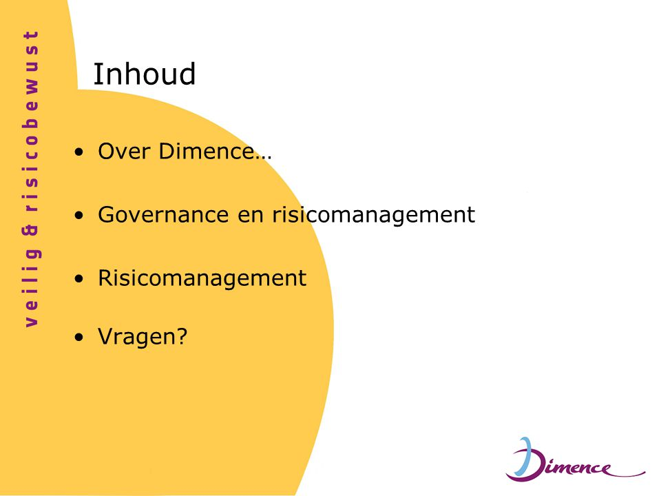 Inhoud Over Dimence… Governance en risicomanagement Risicomanagement