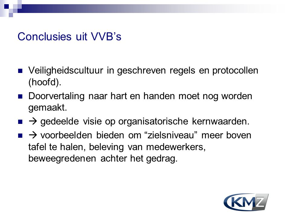 Conclusies uit VVB's Veiligheidscultuur in geschreven regels en protocollen (hoofd). Doorvertaling naar hart en handen moet nog worden gemaakt.