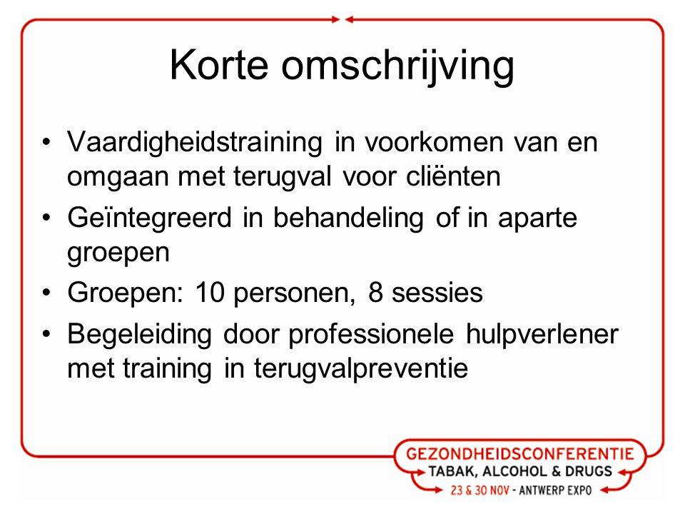 Korte omschrijving Vaardigheidstraining in voorkomen van en omgaan met terugval voor cliënten. Geïntegreerd in behandeling of in aparte groepen.