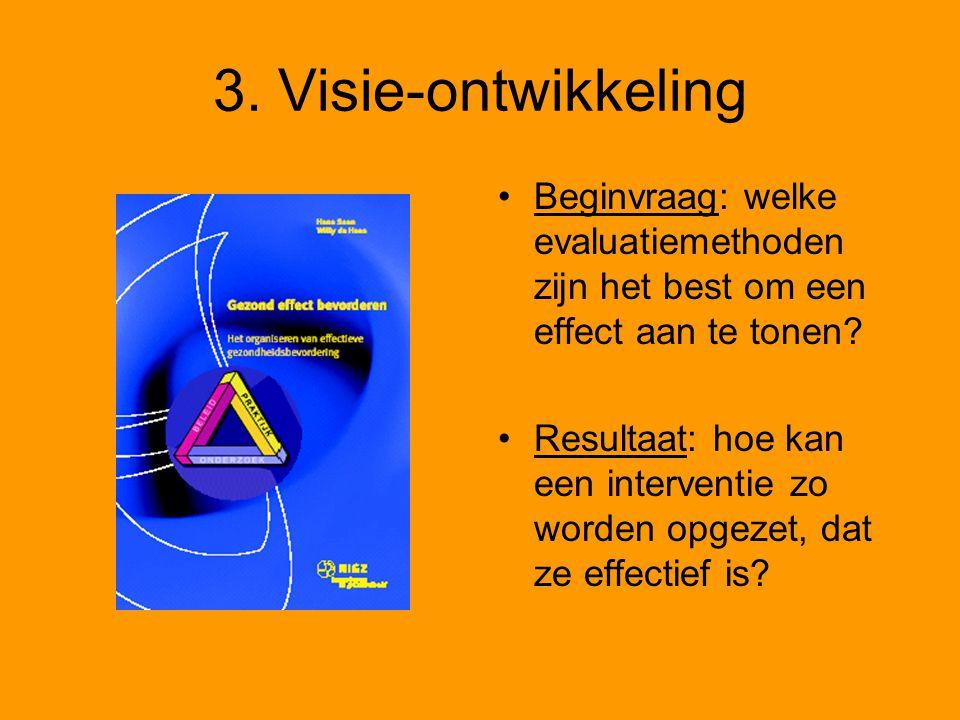 3. Visie-ontwikkeling Beginvraag: welke evaluatiemethoden zijn het best om een effect aan te tonen