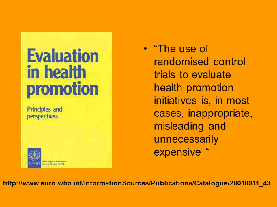 The use of randomised control trials to evaluate health promotion initiatives is, in most cases, inappropriate, misleading and unnecessarily expensive