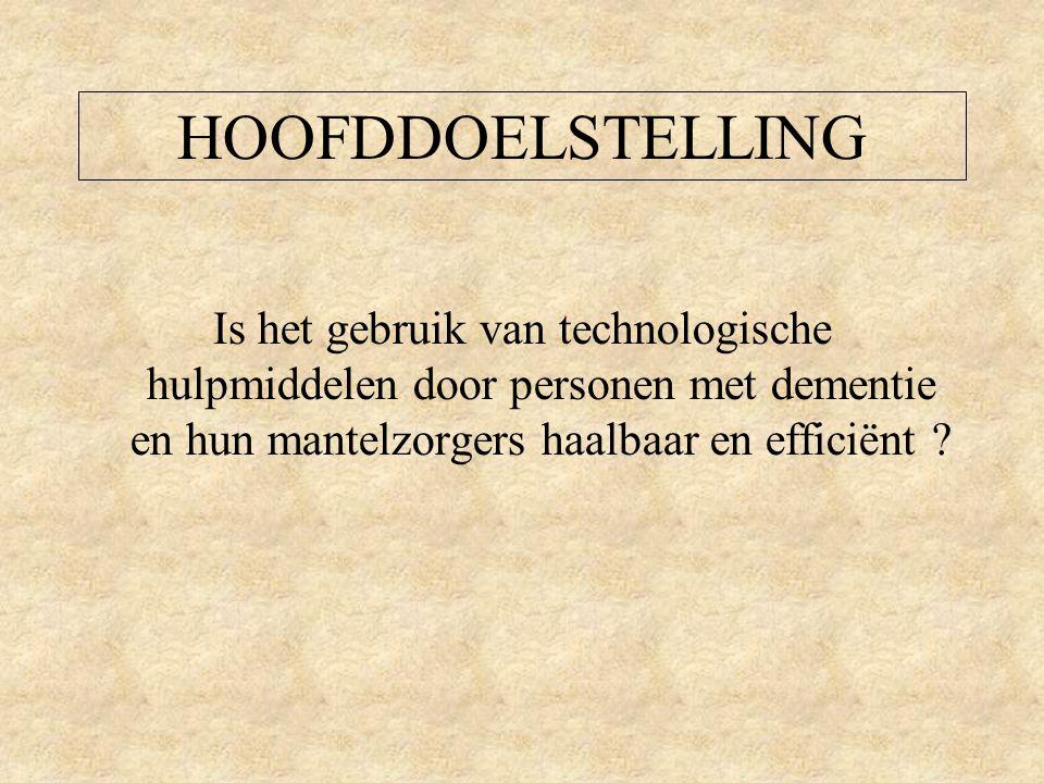 HOOFDDOELSTELLING Is het gebruik van technologische hulpmiddelen door personen met dementie en hun mantelzorgers haalbaar en efficiënt