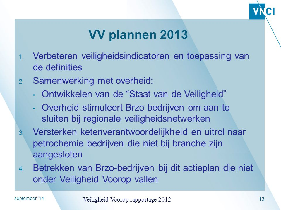 VV plannen 2013 Verbeteren veiligheidsindicatoren en toepassing van de definities. Samenwerking met overheid: