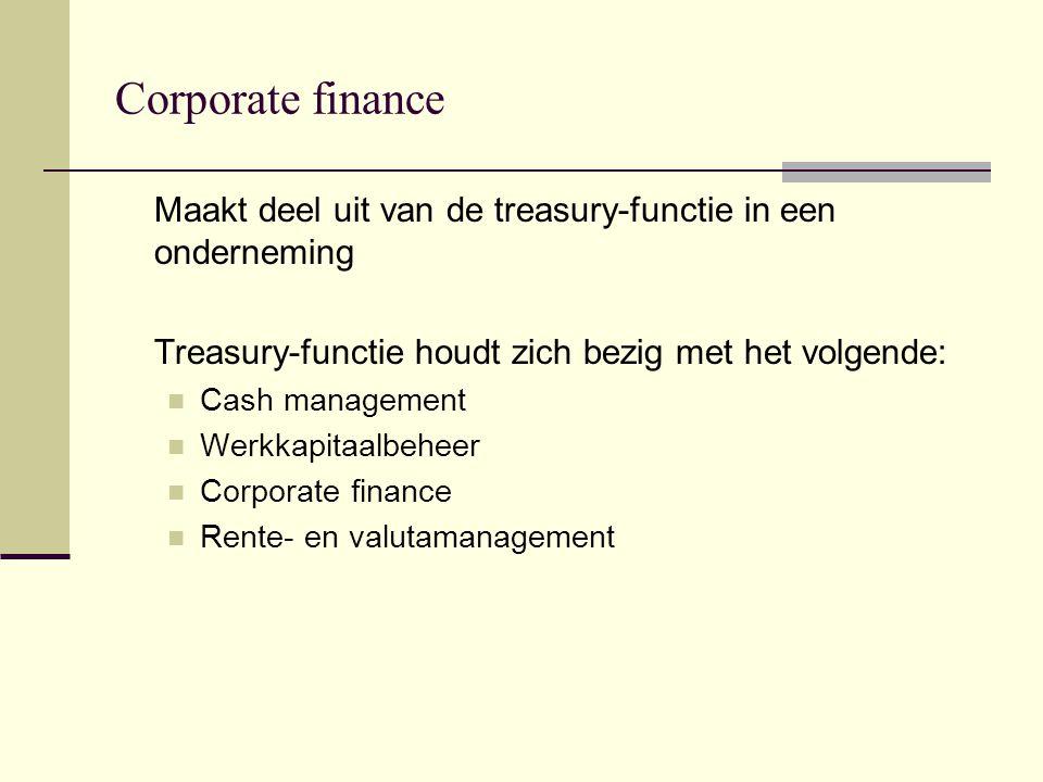 Corporate finance Maakt deel uit van de treasury-functie in een onderneming. Treasury-functie houdt zich bezig met het volgende: