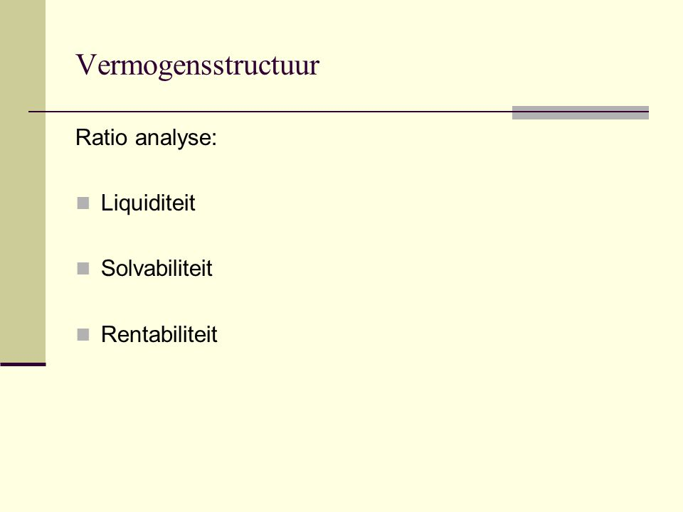 Vermogensstructuur Ratio analyse: Liquiditeit Solvabiliteit