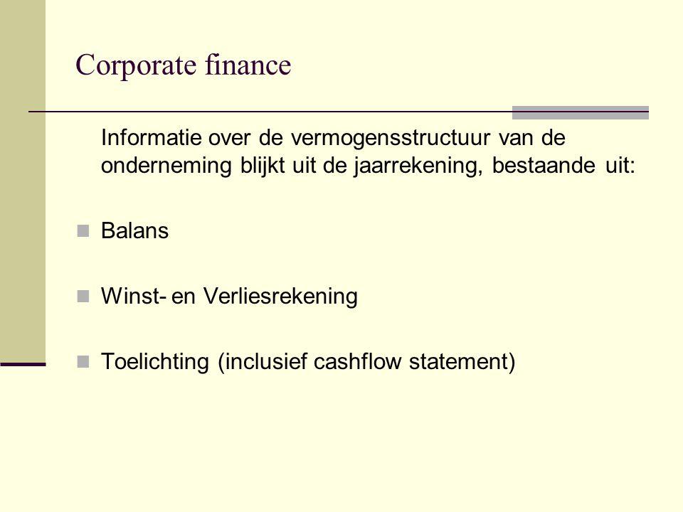 Corporate finance Informatie over de vermogensstructuur van de onderneming blijkt uit de jaarrekening, bestaande uit: