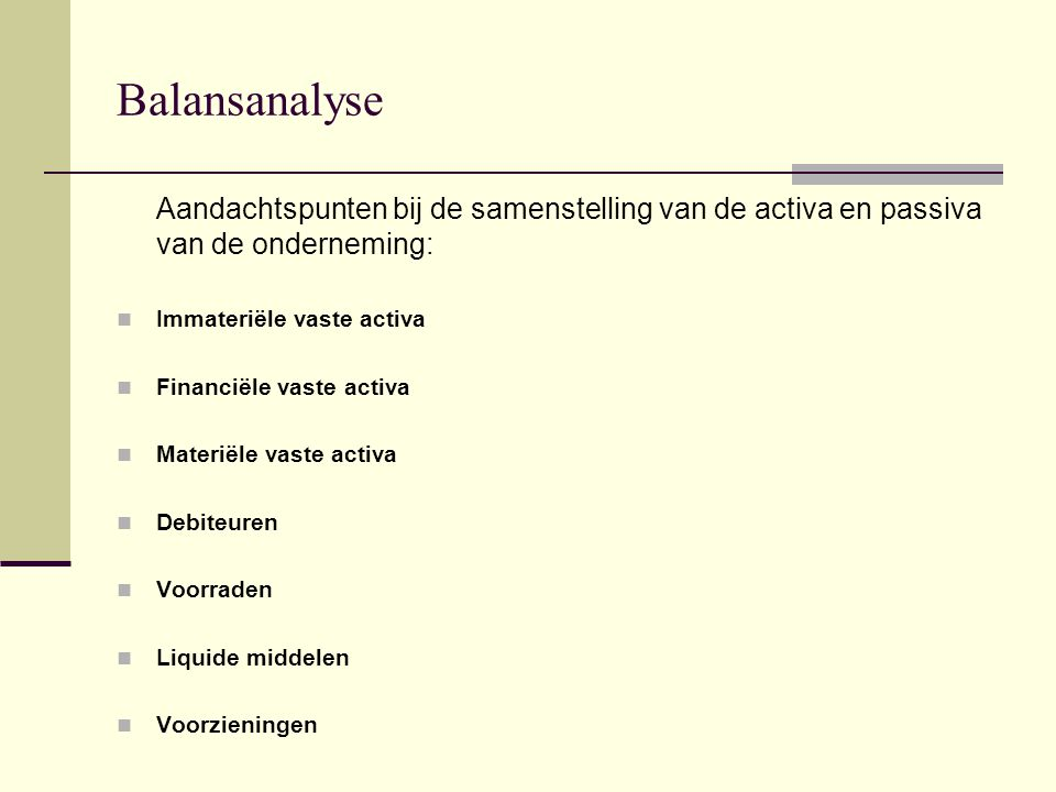 Balansanalyse Aandachtspunten bij de samenstelling van de activa en passiva van de onderneming: Immateriële vaste activa.