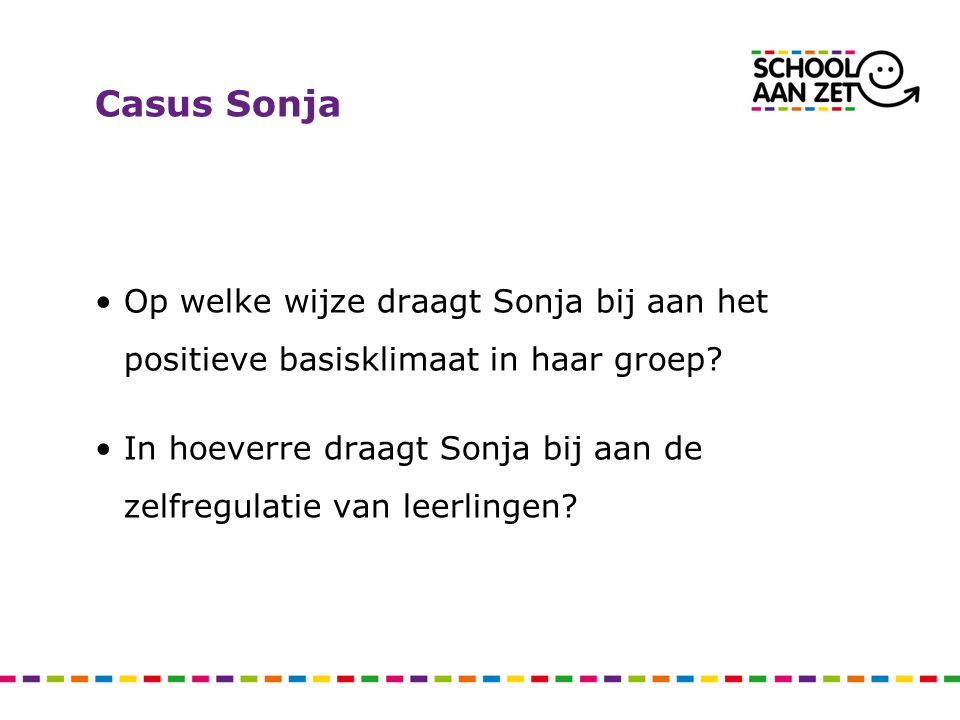 Casus Sonja Op welke wijze draagt Sonja bij aan het positieve basisklimaat in haar groep