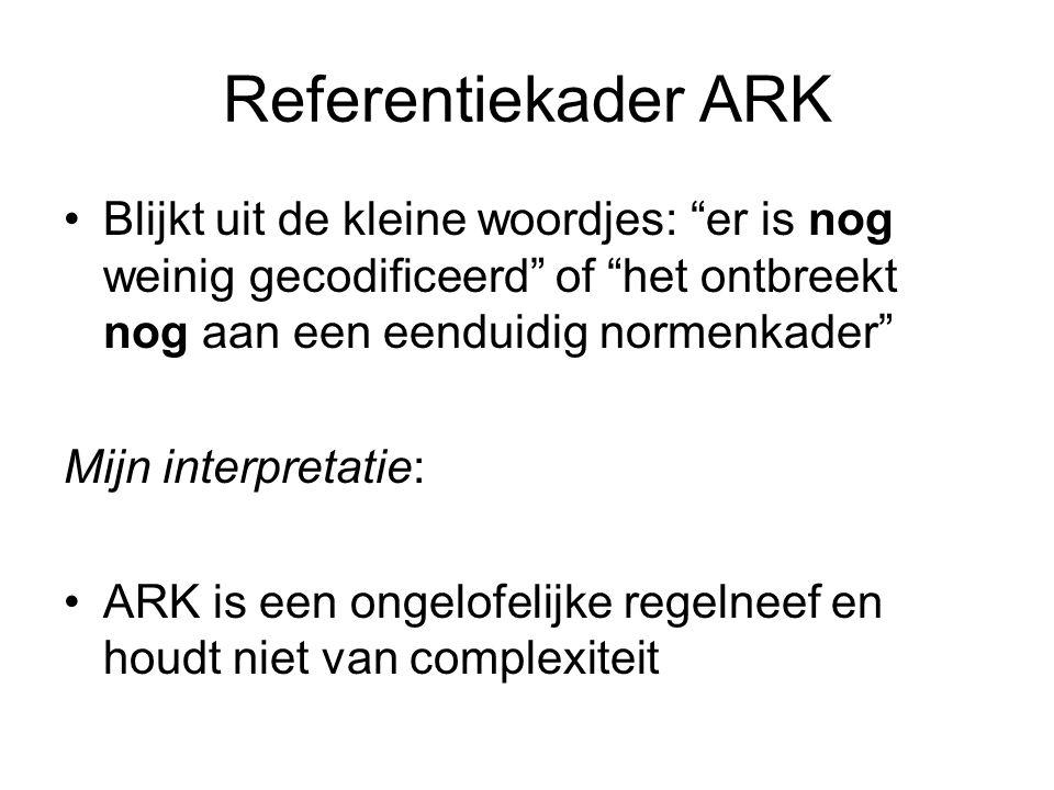 Referentiekader ARK Blijkt uit de kleine woordjes: er is nog weinig gecodificeerd of het ontbreekt nog aan een eenduidig normenkader