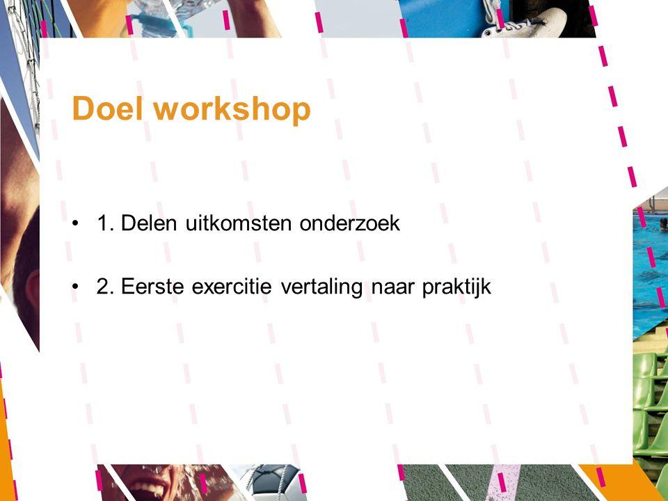 Doel workshop 1. Delen uitkomsten onderzoek