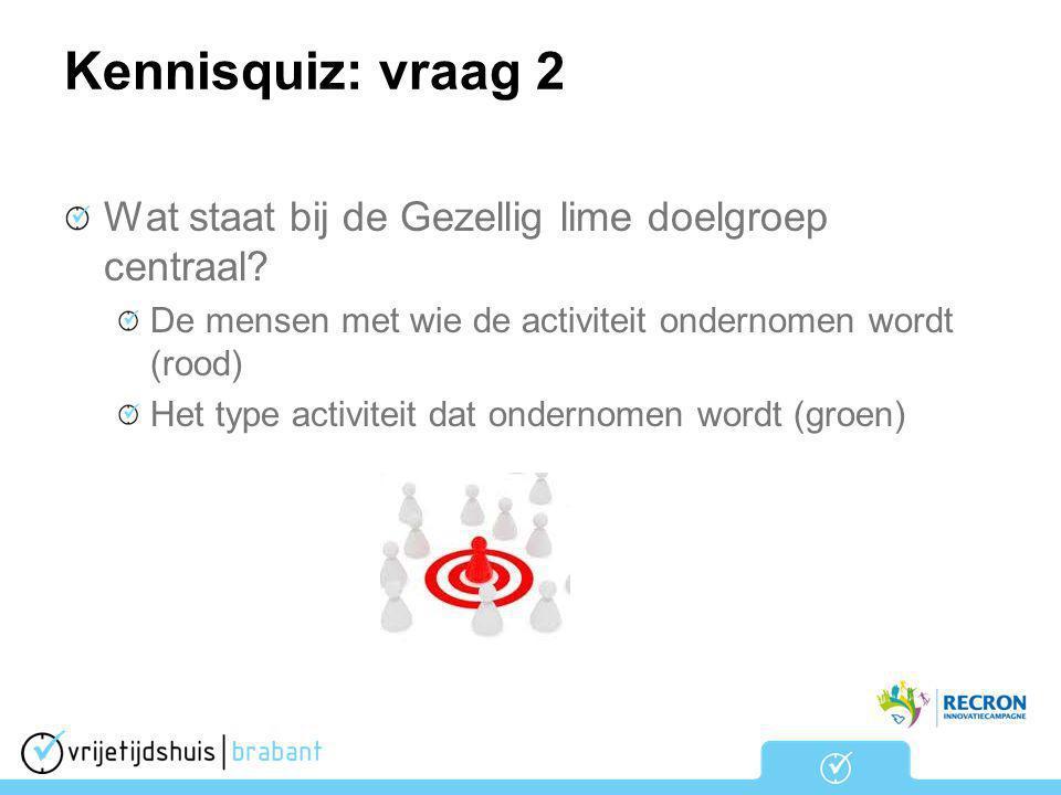 Kennisquiz: vraag 2 Wat staat bij de Gezellig lime doelgroep centraal