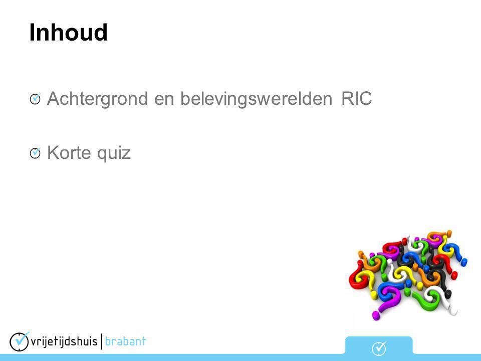 Inhoud Achtergrond en belevingswerelden RIC Korte quiz