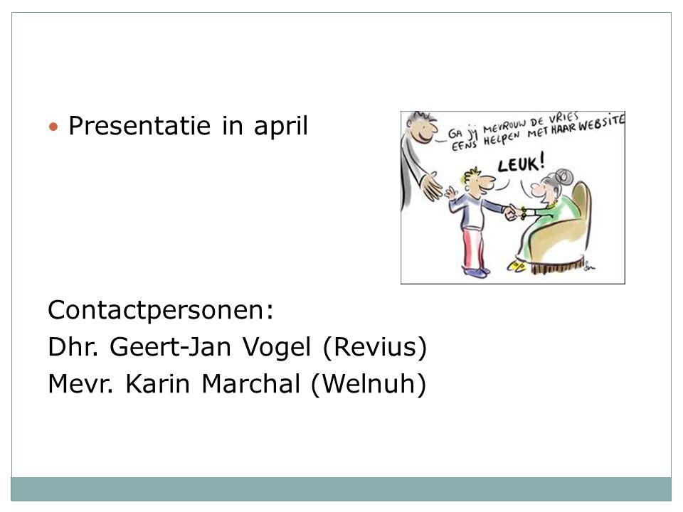 Presentatie in april Contactpersonen: Dhr. Geert-Jan Vogel (Revius) Mevr. Karin Marchal (Welnuh)