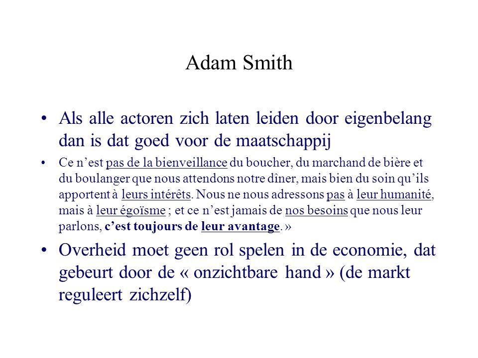 Adam Smith Als alle actoren zich laten leiden door eigenbelang dan is dat goed voor de maatschappij.